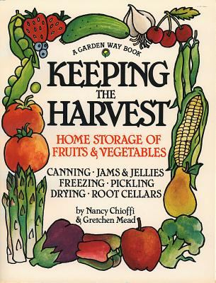 Keeping the Harvest: Discover the Homegrown Goodness of Putting Up Your Own Fruits, Vegetables & Herbs 9780882666501