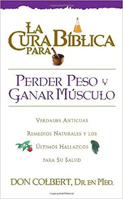 La Cura Biblica Para Perder Peso y Ganar Musculo = The Bible Cure for Weight Loss and Muscle Gain 9780884198239