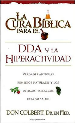 La Cura Biblica Para el DDA y la Hiperactividad = The Bible Cure for ADD and Hiperactivity 9780884199007