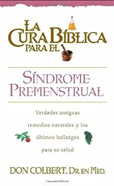 La Cura Biblica Para el Sindrome Premenstrual = The Bible Cure for PMS 9780884198208
