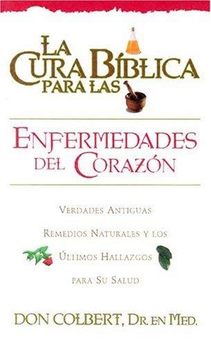 La  Cura Biblica Para las Enfermedades del Corazon: Verdades Antiguas Remedios Naturales y los Ultimos Hallazgos Para su Salud = The Bible Cure for He 9780884198017