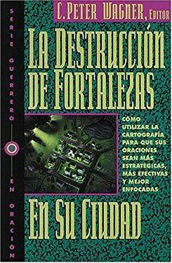 La Destruccion de Fortalezas En Su Ciudad = Breaking Strongholds in Your City 9780881132946