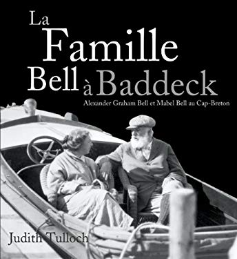 La Famille Bell ? Baddeck: Alexander Graham Bell Et Mabel Bell Au Cap-Breton 9780887808685