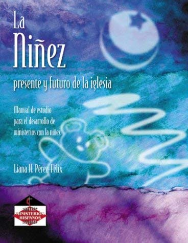 La Ninez: Presente y Futuro de la Iglesia: Manual de Estudio Para el Desarrollo de Ministerios Con la Ninez 9780881773408