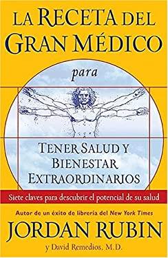 La Receta del Gran Medico Para Tener Salud y Bienestar Extraordinarios: Siete Claves Para Descubrir el Potencial de su Salud 9780881138658