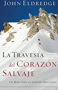 La Travesia del Corazon Salvaje: Un Mapa Para la Jornada Masculina = The Way of the Wild Heart 9780881130829