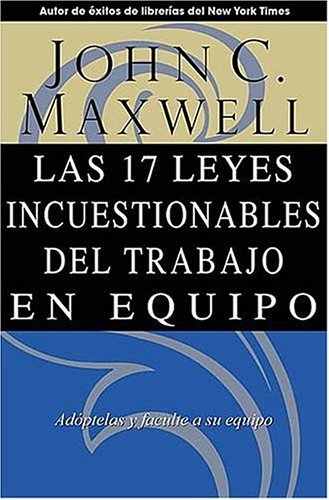 Las 17 Leyes Incuestionables del Trabajo en Equipo = The 17 Indisputable Laws of Teamwork 9780881137392