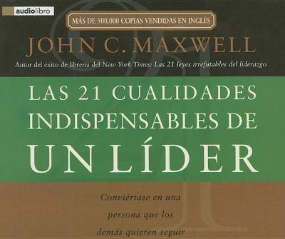 Las 21 Cualidades Indispensables de un Lider: Conviertase en una Persona Que los Demas Quieren Seguir 9780881139907