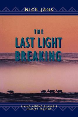 The Last Light Breaking: Living Among Alaska's Inupiat 9780882404585