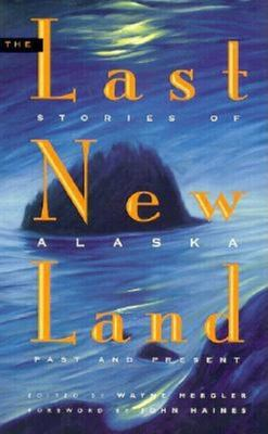 Last New Land: Stories of Alaska Past and Present 9780882404813