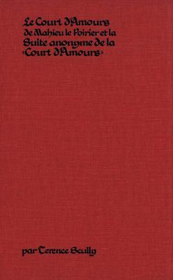 Le Court D'Amours de Mahieu Le Poirier: La Suite Anonyme de La Court D'Amours 9780889200326