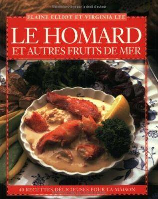 Le Homard Et Autres Fruits de Mer: 40 Recettes D?licieuses Pour La Maison 9780887804489
