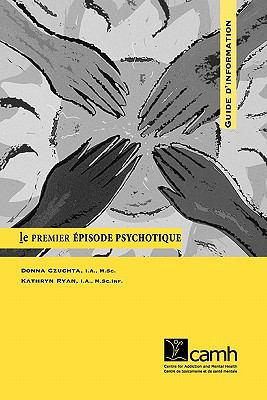 Le Premier Episode Psychotique: Guide D'Information 9780888683410