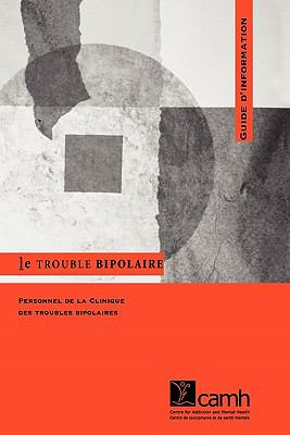 Le Trouble Bipolaire: Guide D'Information 9780888683885