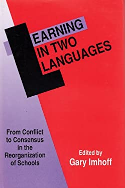 Learning in Two Languages: From Conflict to Consensus in the Reorganization of Schools 9780887383199