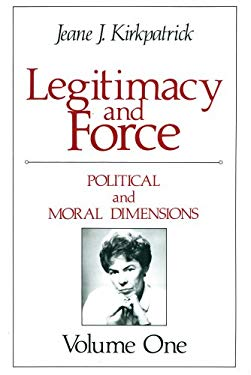 Legitimacy and Force: State Papers and Current Perspectives: Political and Moral Dimensions 9780887386466