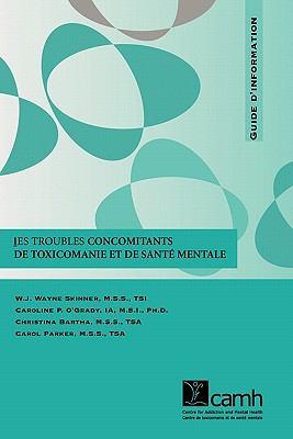 Les Troubles Concomitants de Toxicomanie Et de Sante Mentale: Guide D'Information