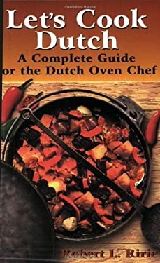 Let's Cook Dutch: A Complete Guide for the Dutch Oven 9780882901206