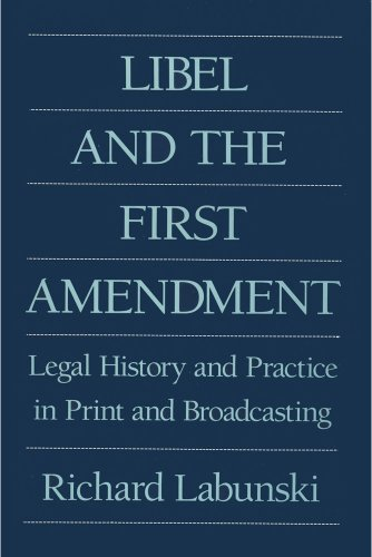 Libel and the First Amendment: Legal History and Practice in Print and Broadcasting 9780887387906