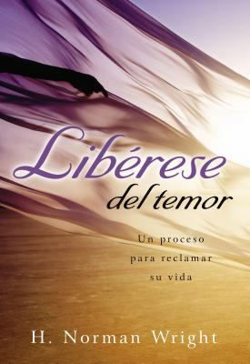 Liberese del Temor: Un Proceso Para Reclamar su Vida = Freedom from the Grip of Fear 9780881138924