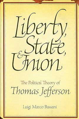 Liberty, State, & Union: The Political Theory of Thomas Jefferson 9780881461862