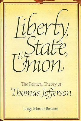 Liberty, State, & Union: The Political Theory of Thomas Jefferson 9780881461862