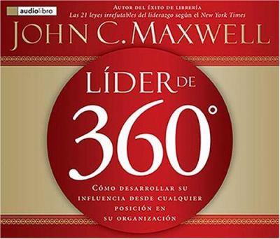 Lider de 360: Como Desarrollar Su Influencia Desde Cualquier Posicion En Su Organizacion 9780881139464