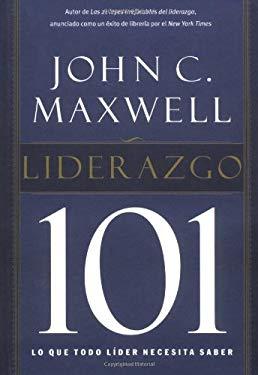 Liderazgo 101: Lo Que Todo Lider Necesita Saber = Leadership 101 9780881137583