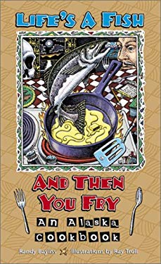 Life's a Fish and Then You Fry: An Alaska Cookbook 9780882405537