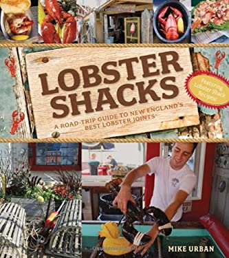 Lobster Shacks: A Road Guide to New England's Best Lobster Joints 9780881509991
