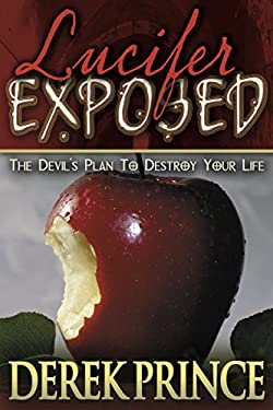 Lucifer Exposed: The Devil's Plan to Destroy Your Life 9780883688366
