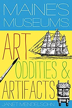 Maine's Museums: Art, Oddities & Artifacts 9780881509151