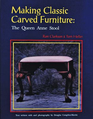 Making Classic Carved Furniture: The Queen Anne Stool 9780887405884