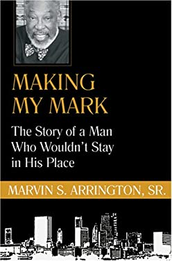 Making My Mark: The Story of a Man Who Wouldn't Stay in His Place 9780881460988