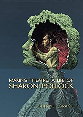 Making Theatre: A Life of Sharon Pollock 9780889225862