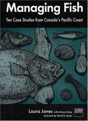 Managing Fish: Ten Case Studies from Canada's Pacific Coast 9780889752078