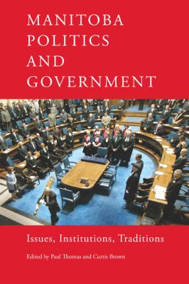 Manitoba Politics and Government: Issues, Institutions, Traditions 9780887557194