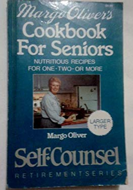 Margo Oliver's Cookbook for Seniors: Nutritious Recipes for One--Two--Or More 9780889086951