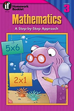 Mathematics, a Step-By-Step Approach Homework Booklet, Grade 3: A Step-By-Step Approach 9780880124546