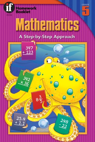 Mathematics, a Step-By-Step Approach Homework Booklet, Grade 5: A Step-By-Step Approach 9780880124560