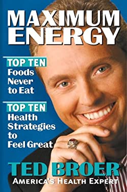 Maximum Energy: Top Ten Health Strategies to Feel Great, Live Longer and Enjoy Life 9780884196433