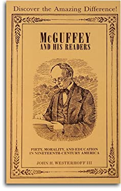 McGuffey and His Readers: Piety, Morality, and Education in Nineteenth-Century America 9780880620062