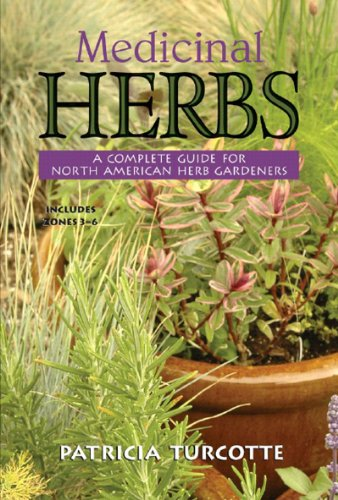 Medicinal Herbs: A Complete Guide for North American Herb Gardeners: Includes Zones 3-6 9780881507126