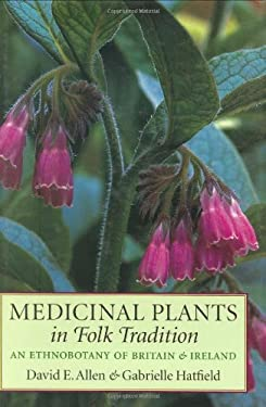 Medicinal Plants in Folk Tradition: An Ethnobotany of Britain & Ireland 9780881926385