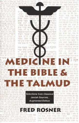 Medicine in the Bible and the Talmud: Selections from Classical Jewish Sources