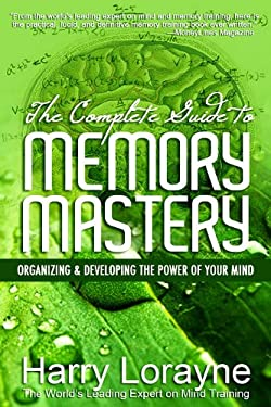 The Complete Guide to Memory Mastery: Organizing & Developing the Power of Your Mind 9780883911891