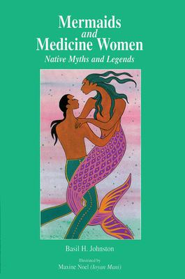 Mermaids and Medicine Women: Native Myths and Legends 9780888544292