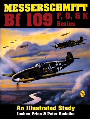 Messerschmitt Bf 109 F/G/K Series: An Illustrated Study 9780887404245