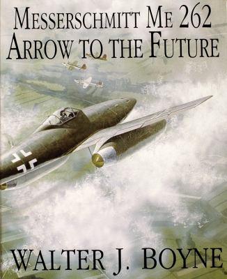 Messerschmitt Me 262: Arrow to the Future
