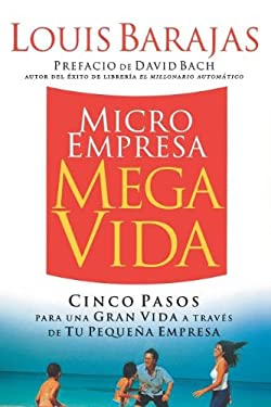 Microempresa, Megavida: Cinco Pasos Para una Gran Vida A Traves de Tu Pequena Empresa = Small Business, Big Life 9780881132229